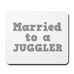 Married to a Juggler Mousepad