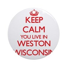 Keep calm you live in Weston Wisc Ornament (Round)