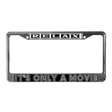 Relax: It's only a movie! License Plate Frame