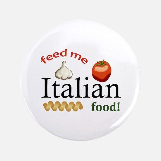 "FEED ME ITALIAN 3.5"" Button"