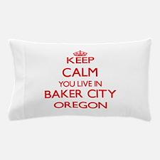 Keep calm you live in Baker City Orego Pillow Case