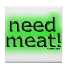 Need meat Tile Coaster