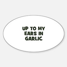 up to my ears in garlic Oval Decal