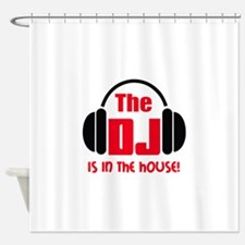 DJ IS IN THE HOUSE Shower Curtain