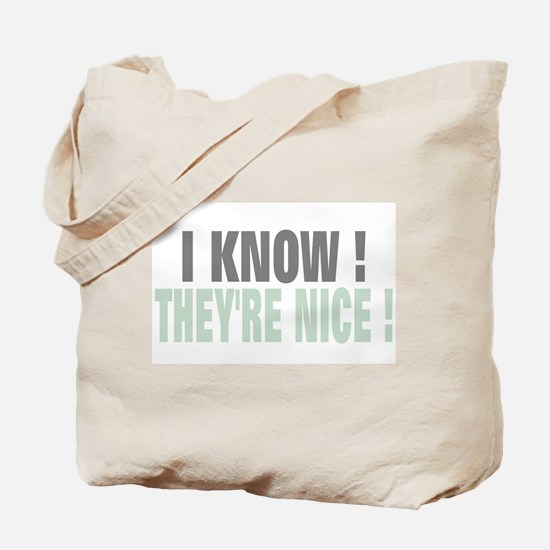I know they're nice Tote Bag
