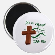 HE IS ALWAYS WITH ME Magnets