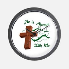 HE IS ALWAYS WITH ME Wall Clock