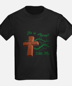 HE IS ALWAYS WITH ME T-Shirt