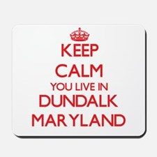 Keep calm you live in Dundalk Maryland Mousepad