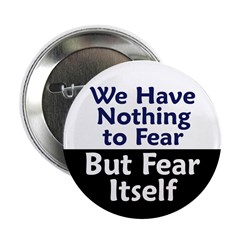 We Have Nothing To Fear But Fear (Button)