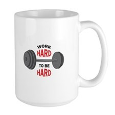 WORK HARD TO BE HARD Mugs