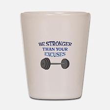 BE STRONGER Shot Glass