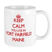 Keep calm you live in Fort Fairfield Maine Mugs
