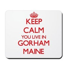 Keep calm you live in Gorham Maine Mousepad