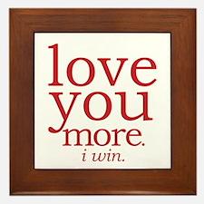 love you more. I win. Framed Tile