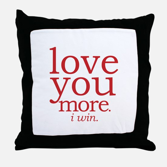 love you more. I win. Throw Pillow