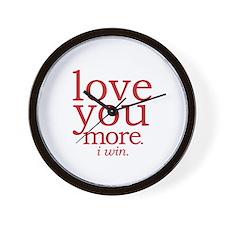 love you more. I win. Wall Clock