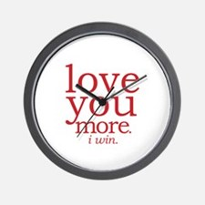 love you more. I win. Wall Clock