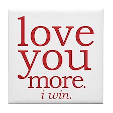 love you more. I win. Tile Coaster