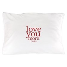 love you more. I win. Pillow Case