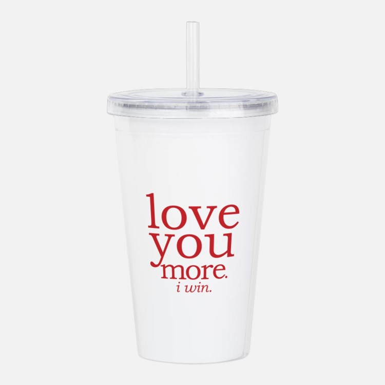 love you more. I win. Acrylic Double-wall Tumbler