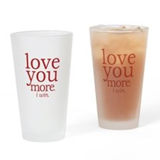 love you more. I win. Drinking Glass
