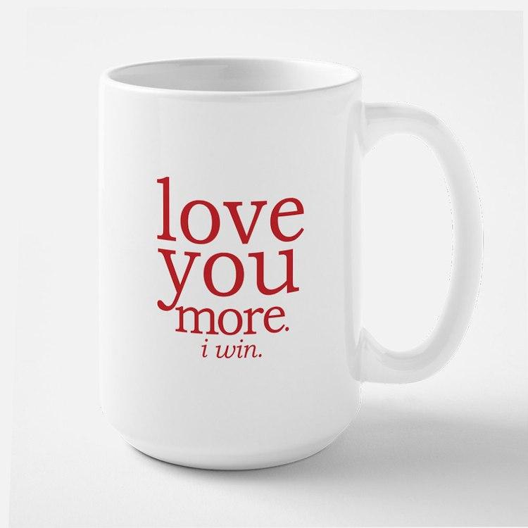 love you more. I win. Mugs
