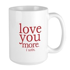 love you more. I win. Mugs