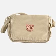 love you more. I win. Messenger Bag