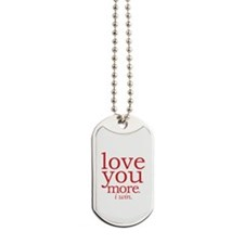 love you more. I win. Dog Tags