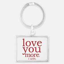 love you more. I win. Keychains