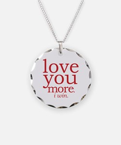 Love You More. I Win. Necklace