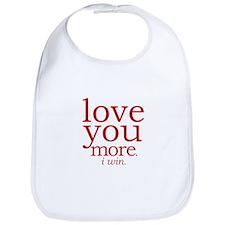 love you more. I win. Bib