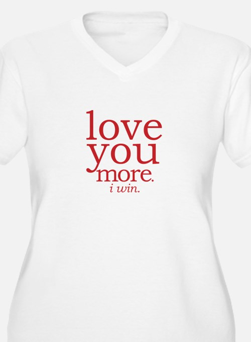 love you more. I win. Plus Size T-Shirt