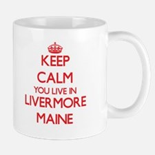 Keep calm you live in Livermore Maine Mugs