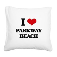 I Love Parkway Beach Square Canvas Pillow