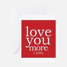 love you more.i win. Greeting Cards