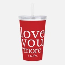 Love You More.i Win. Acrylic Double-Wall Tumbler