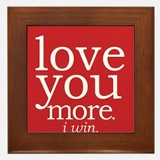 love you more.i win. Framed Tile