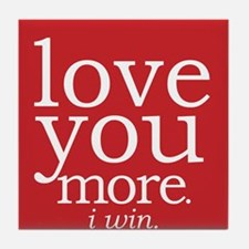 love you more.i win. Tile Coaster