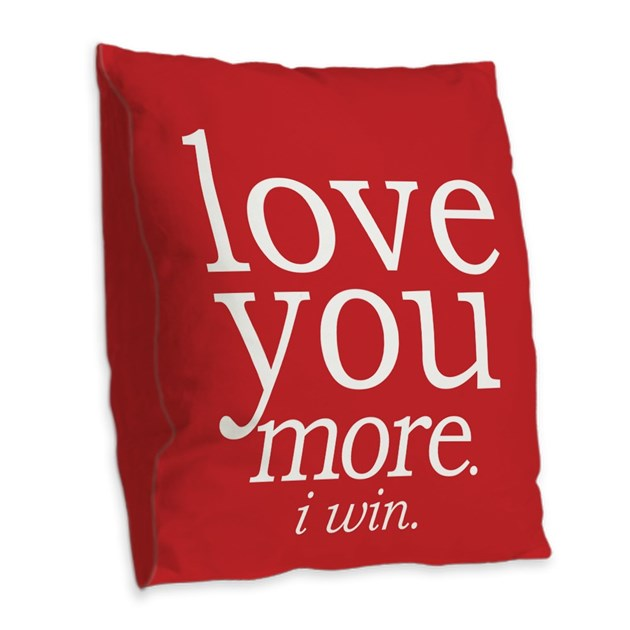 Love You More I Win Burlap Throw Pillow By Madeulaugh