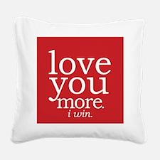 love you more.i win. Square Canvas Pillow