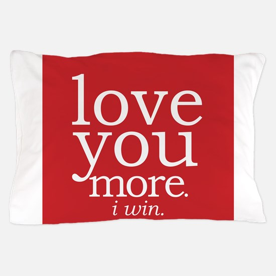 love you more.i win. Pillow Case