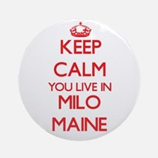 Keep calm you live in Milo Maine Ornament (Round)