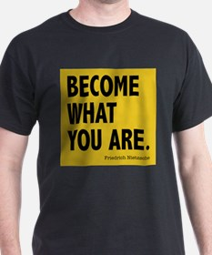 become what you are T-Shirt