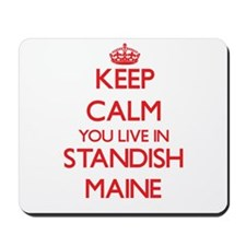 Keep calm you live in Standish Maine Mousepad
