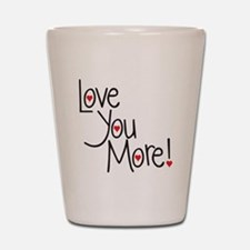 Love you more! Shot Glass