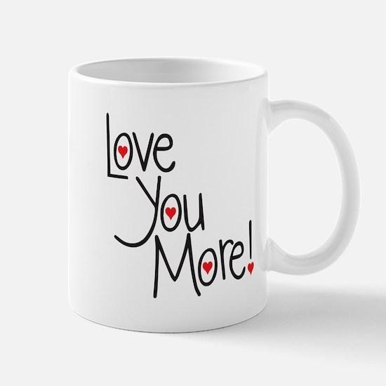 Love you more! Mugs