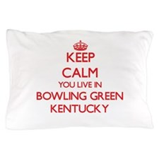 Keep calm you live in Bowling Green Ke Pillow Case