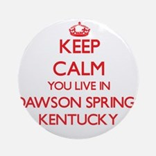 Keep calm you live in Dawson Spri Ornament (Round)